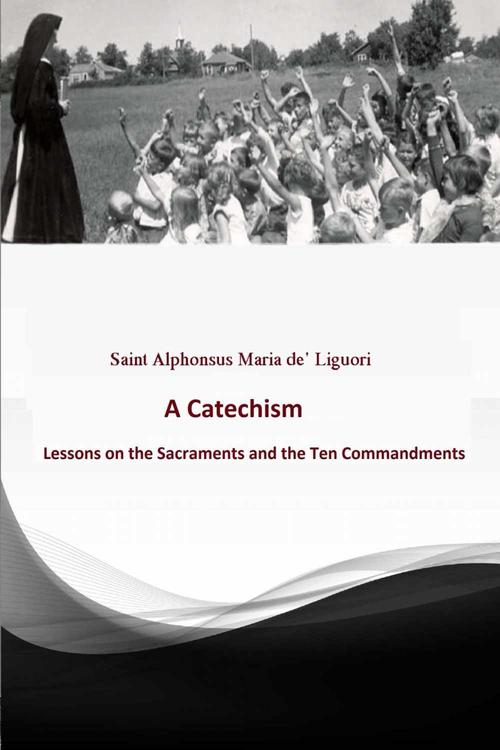 Catechism: Lessons on the Sacraments and the Ten Commandments